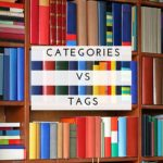 Categories vs Tags: How do I use Them on my Blog?