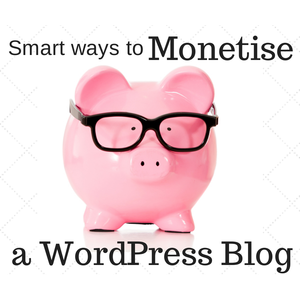 5 Smart Ways To Monetise Your WordPress Blog